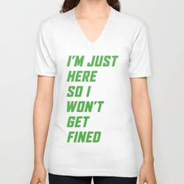I'm just here so I won't get fined - Green Unisex V-Neck