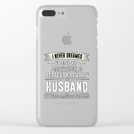 I'd End Up Marrying A Perfect Freakin' Husband T-Shirt Clear iPhone Case