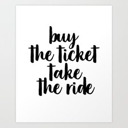 Buy The Ticket Take The Ride, Motivational Art, Inspirational Art, Typography Art Art Print