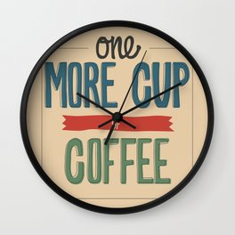 One More Cup of Coffee Wall Clock