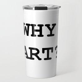 Why Art? Travel Mug