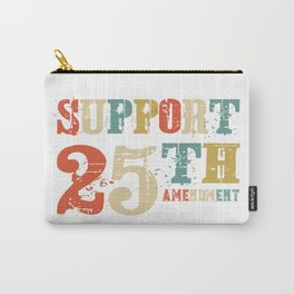 Support 25th Amendment Funny Anti Trump Vintage Gift Carry-All Pouch