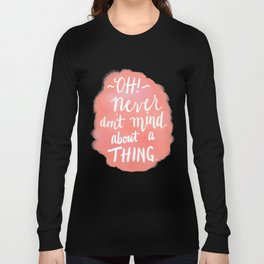 Don't Mind About A Thing Long Sleeve T-shirt
