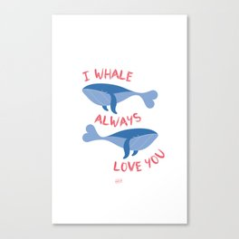 I Whale always love you! Canvas Print