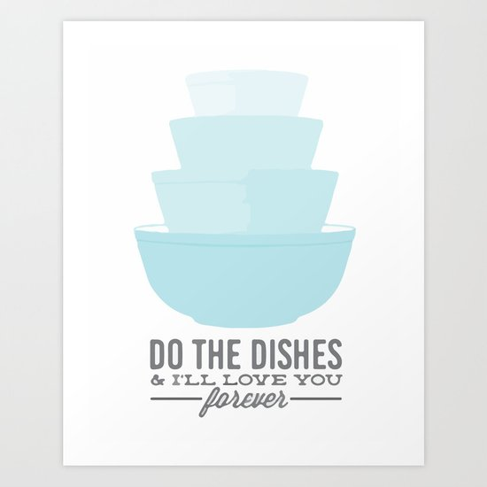 Do the dishes & i'll love you forever Art Print