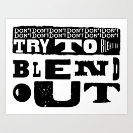 Don't try to blend in. Blend out.  Art Print
