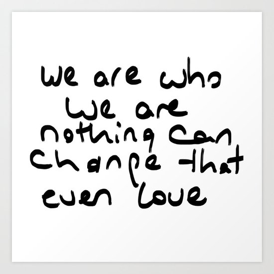 we are who we are Art Print