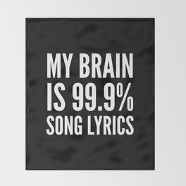 My Brain is 99.9% Song Lyrics (Black & White) Throw Blanket