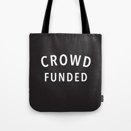 Crowd Funded Tote Bag