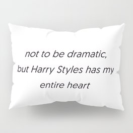 not to be dramatic Pillow Sham
