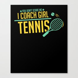 Tennis Coach Gifts: I Coach Girls Tennis Canvas Print