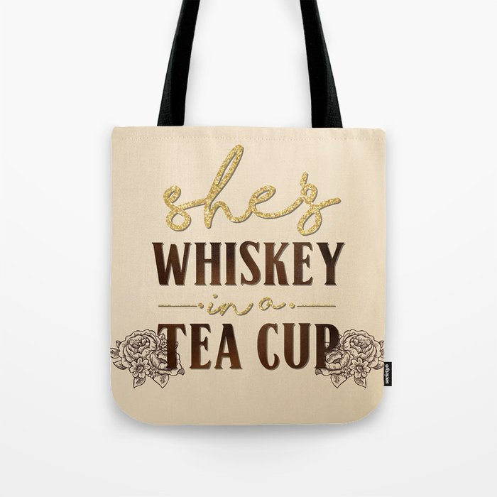 She s Whiskey in a Teacup Tote Bag by amserpico  f90d3622d66f0