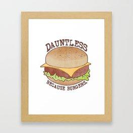 Dauntless - Because Burgers Framed Art Print