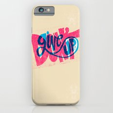 Don't Give Up! iPhone 6s Slim Case