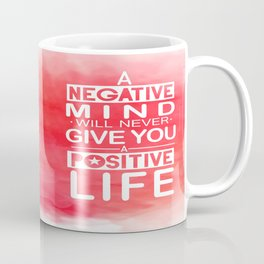 A negative mind will never give you a positive life Inspirational Quote Design Coffee Mug
