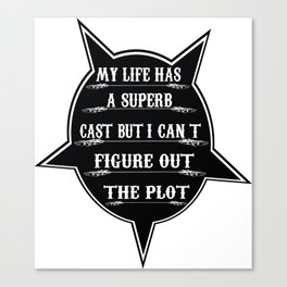 My life has a superb cast Canvas Print
