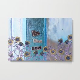 Be Here Now Inspirational Quote with Flowers Metal Print