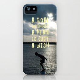 A Goal Without a Plan is Just a Wish iPhone Case