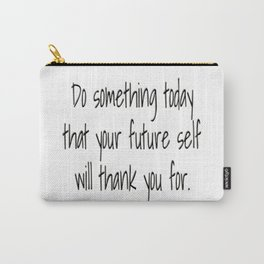 Do something today that your future self will thank you for. Carry-All Pouch