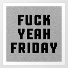 F*ck Yeah Friday (Heather) Funny Quote Art Print