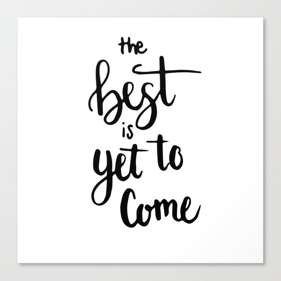 THE BEST IS YET TO COME HANDLETTERING QUOTE Canvas Print