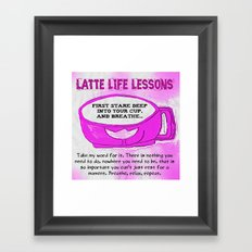 LATTE LIFE LESSONS ~ Breathe, Relax, Repeat.. Framed Art Print