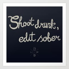 Shoot drunk, edit sober. Art Print
