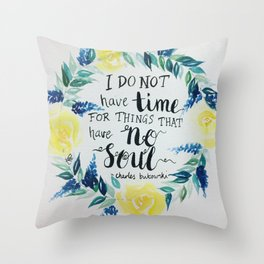 """Charles Bukowski quote """"I do not have time for things that have no soul."""" Throw Pillow"""