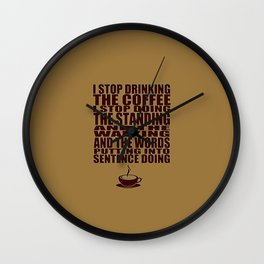 I Can't Stop Drinking the Coffee Wall Clock