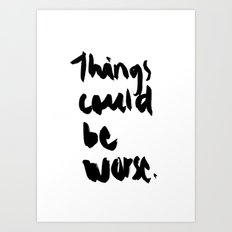 Things could be worse Art Print