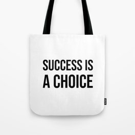 Success is a choice Tote Bag