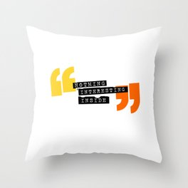 Nothing interesting inside Throw Pillow