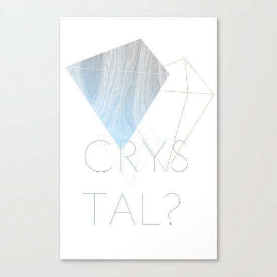 CRYSTAL? Canvas Print