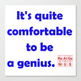It's quite comfortable to be a genius Canvas Print