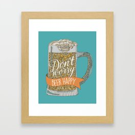 Dont worry Beer Happy! Framed Art Print