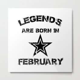 Legends Are Born In February Metal Print