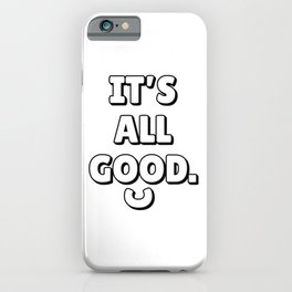IT'S ALL GOOD Minimalist Black 3D Lettering Quote iPhone Case