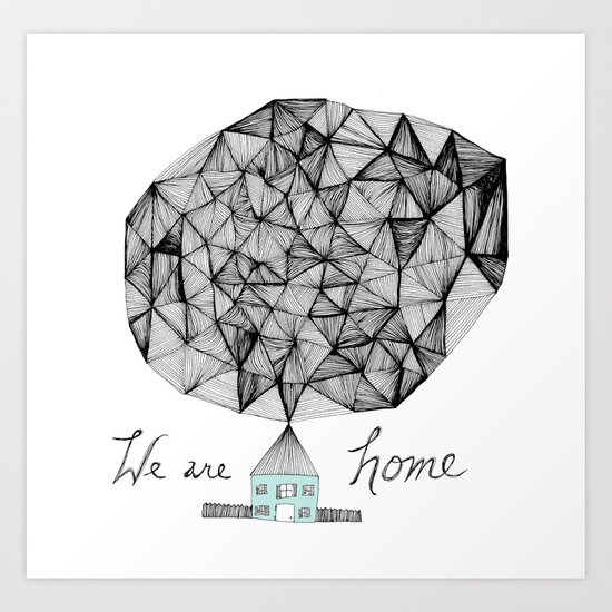 We are Home Art Print