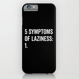 Symptoms Of Laziness Funny Quote iPhone Case