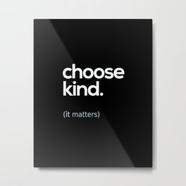Choose Kind, Kindness Matters Metal Print