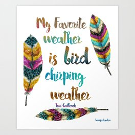 My Favorite Weather Is Bird Chirping Weather Art Print