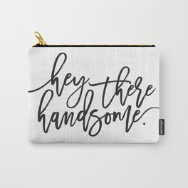 Hey There Handsome | Gifts for Him Carry-All Pouch