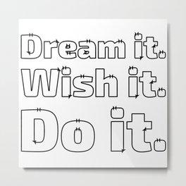 Dream it. Wish it. Do it. Metal Print