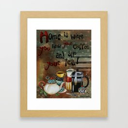Home Is Where You Brew Your Coffee And Sip Your Tea Framed Art Print