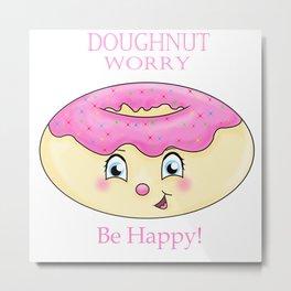 Doughnut Worry, Be Happy! Metal Print