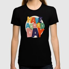 HAVE A GOOD DAY - typography T-shirt