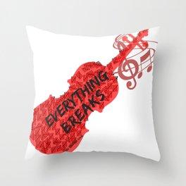 Everything Breaks Throw Pillow