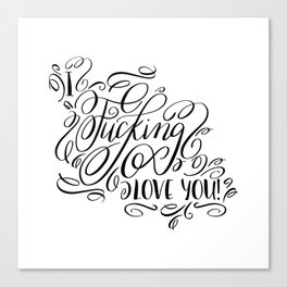 I fucking love you, calligraphy Canvas Print