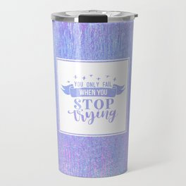 You Only Fail When You Stop Trying Travel Mug