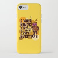 ewok iPhone & iPod Cases featuring I WANT EWOK & ROLL ALL NIGHT & PARTY EVERYDAY! by Silvio Ledbetter